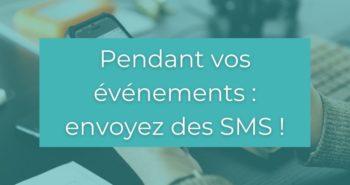 Pendant vos événements, envoyez un SMS